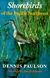 Shorebirds of the Pacific Northwest, Dennis Paulson, 029597706X