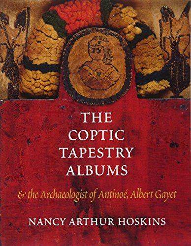 The Coptic Tapestry Albums and the Archaeologist of Antinoé, Albert Gayet
