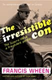 Irresistible Con: The Bizarre Life of a Fraudulent Genius