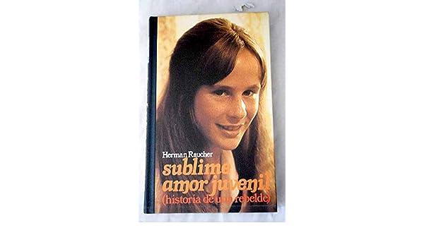 Sublime amor juvenil : (historia de una rebelde): Herman ...