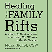 Healing From Family Rifts: Ten Steps to Finding Peace After Being Cut Off From a Family Member   Livre audio Auteur(s) : Mark Sichel Narrateur(s) : Paul Brion