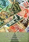 capa de O que o Governo Fez com o Nosso Dinheiro?