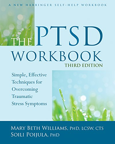 The PTSD Workbook: Simple, Effective Techniques for Overcoming Traumatic Stress (Symptoms Of Anxiety And Stress)
