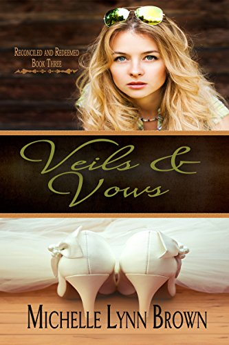 Veils and Vows (Reconciled and Redeemed Book 3) by [Brown, Michelle Lynn]