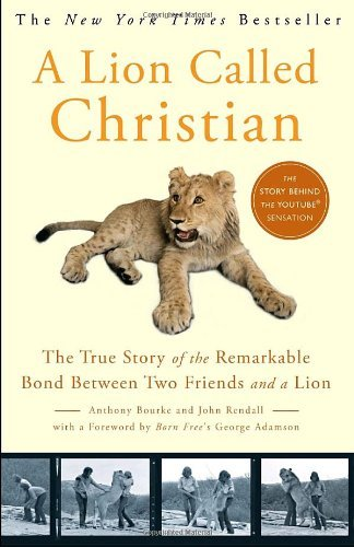 A Lion Called Christian: The True Story of the Remarkable Bond Between Two Friends and a Lion by Anthony Bourke - Bourke Mall