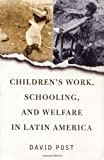 Children's Work, Schooling, and Welfare in Latin America, David Post, 0813339154