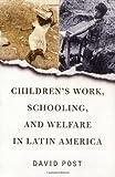 Children's Work, Schooling, and Welfare in Latin America, David Post, 0813339154