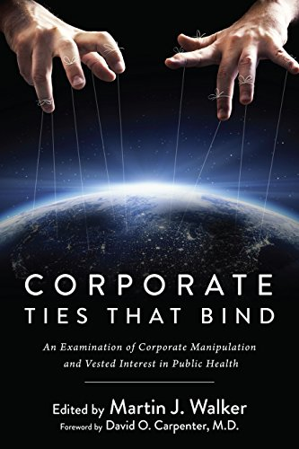 """""""Corporate Ties That Bind - An Examination of Corporate Manipulation and Vested Interest in Public Health"""" av Martin J. Walker"""