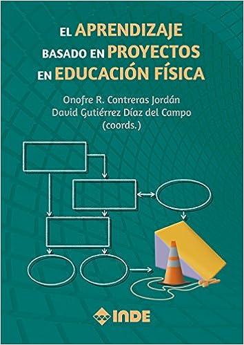 El Aprendizaje basado en Proyectos en Educación Física Pedagogía de la educación física y el deporte: Amazon.es: Onofre R. Contreras Jordán, David Gutiérrez ...