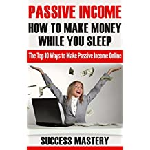 Passive Income: How to Make Money While You Sleep- Top 10 Ways to Make Passive Income Online (Affiliate Marketing, Step by Step Guide, Multiple Streams ... Earn Extra Income, Make Money Online,)