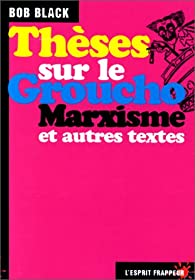 Thèses sur le Groucho Marxisme et autres textes par Robert Black