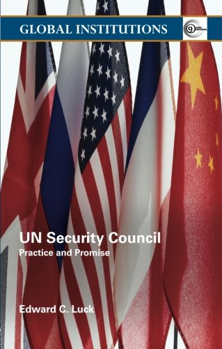 Un Security Council: Practice and Promise (Global Institutions)