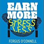 Earn More, Stress Less: How to Attract Wealth with the Secret Science of Getting Rich | Fergus O'Connell