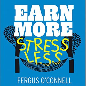 Earn More, Stress Less Audiobook