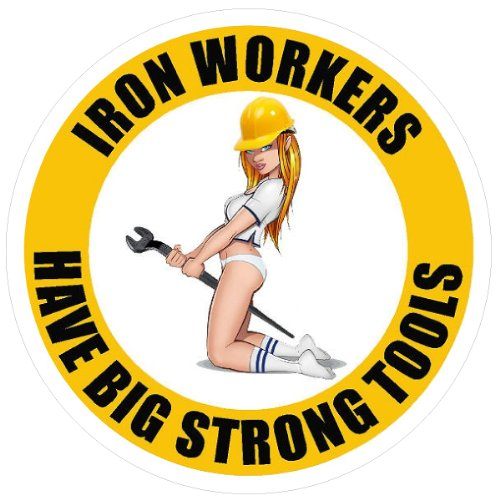 Sticker Iron (3 - Iron Workers Have Big Strong Tools Hard Hat Helmet Sticker H569)