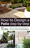 best patio design plans ideas How to Design A Patio Step-by-Step - A Guide to Garden Patio Planning and Landscape Design ('How to Plan a Garden' Series Book 3)