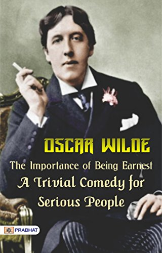 The Importance of Being Earnest: A Trivial Comedy for Serious People (Comedy Of Manners The Importance Of Being Earnest)