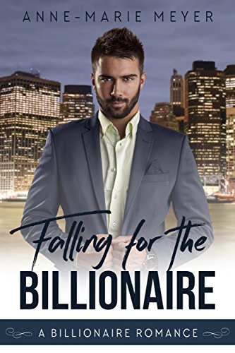 Falling for the Billionaire (A Clean Billionaire Romance Book 4) by [Meyer, Anne-Marie]