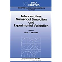 Teleoperation: Numerical Simulation and Experimental Validation: Numerical Simulation and Experimental Validation - Based on the Lectures Given During ... Computer and Information Science Book 4)