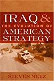 Iraq and the Evolution of American Strategy, Steven Metz, 1597971960