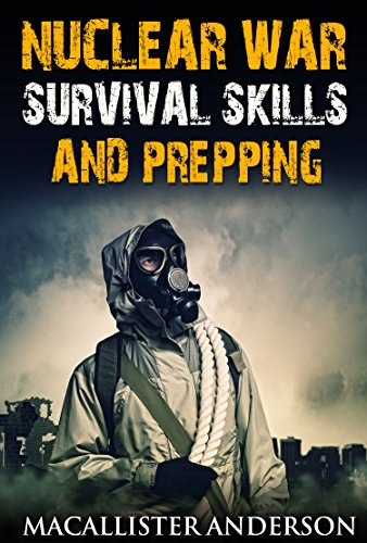 Nuclear War Survival Skills and Prepping (Be a Prepper Book 5) by [Anderson, Macallister]