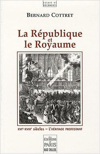 En ligne téléchargement gratuit La République et le Royaume : XVIe-XVIIIe siècles, l'héritage protestant pdf, epub ebook