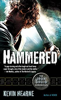 Hammered (with bonus short story): The Iron Druid Chronicles, Book Three by [Hearne, Kevin]