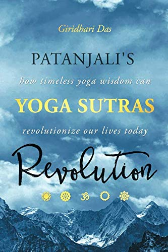 Patanjali's Yoga Sutras Revolution: How Timeless Yoga Wisdom Can Revolutionize Our Lives Today (The Yoga Sutras Of Patanjali By Swami Satchidananda)