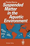 Suspended Matter in the Aquatic Environment, Eisma, Doeke, 3642777244