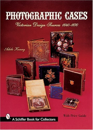 Photographic Cases: Victorian Design Sources, 1840-1870 (A Schiffer Book for Collectors) by Brand: Schiffer Pub Ltd