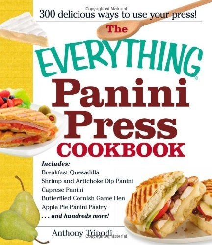The Everything Panini Press Cookbook: