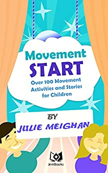 Movement Start: Over 100 movement activities and stories for children by [Meighan, Julie]