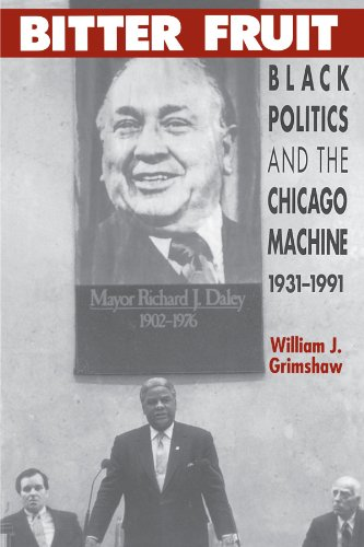 Bitter Fruit: Black Politics and the Chicago Machine, 1931-1991 (New Edition)