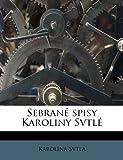 Sebrané Spisy Karoliny Svtl, Karolína Svtlá, 1245666126