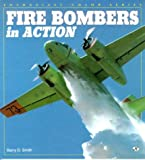 Fire Bombers in Action, Smith, Barry D., 0760300437