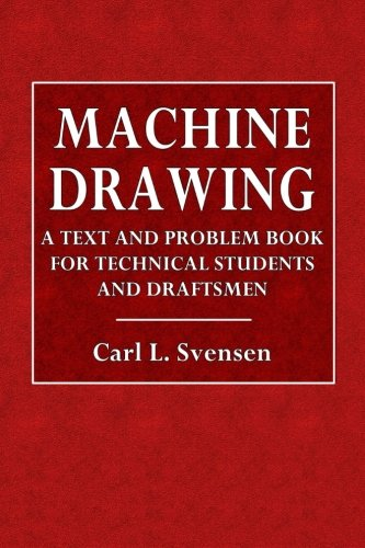 Machine Drawing: A Text and Problem Book for Students and Draftsmen