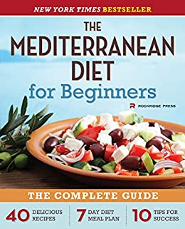 The Mediterranean Diet for Beginners: The Complete Guide - 40 Delicious Recipes, 7-Day Diet Meal Plan, and 10 Tips for Success by [Rockridge Press]