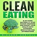 Clean Eating: Slim Down Naturally, Stop Sugar Cravings and Boost Your Health with Hypnosis, Meditation and Affirmations Audiobook by Richard Hartell Narrated by  InnerPeace Productions