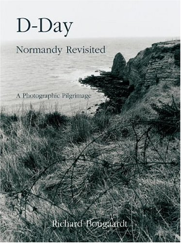 D-Day Normandy Revisited: A Photographic Pilgramage PDF
