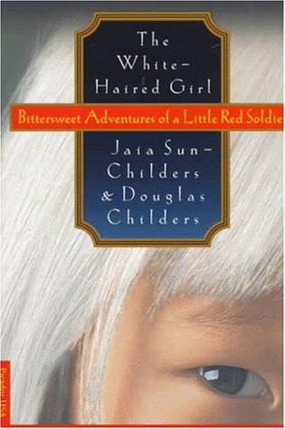 The White-Haired Girl: Bittersweet Adventures of a Little Red Soldier