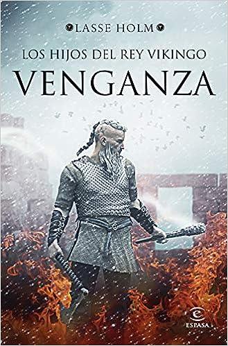 Los hijos del rey vikingo. Venganza Espasa Narrativa: Amazon.es: Holm, Lasse, Crespo Arce, Rodrigo, Alonso Blanco, Victoria: Libros