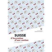 Suisse : L'invention d'une nation: L'Âme des Peuples (French Edition)