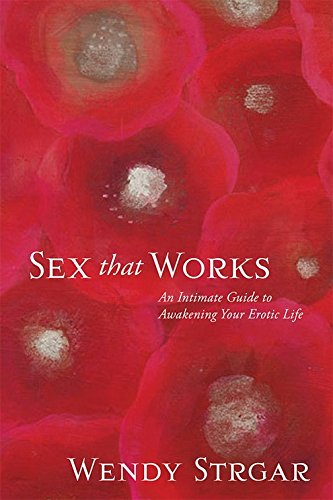 Sex That Works: An Intimate Guide to Awakening Your Erotic Life pdf