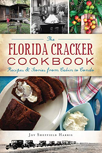 The Florida Cracker Cookbook: Recipes and Stories from Cabin to Condo (American Palate) by Joy Sheffield Harris