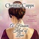A Forever Kind of Love: A Pride & Prejudice Novella | Christie Capps