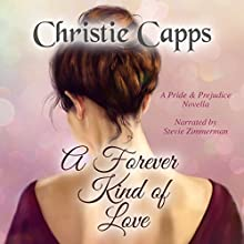 A Forever Kind of Love: A Pride & Prejudice Novella Audiobook by Christie Capps Narrated by Stevie Zimmerman