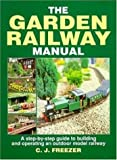 The Garden Railway Manual: Step-by-step Guide to Building and Operating an Outdoor Model Railway