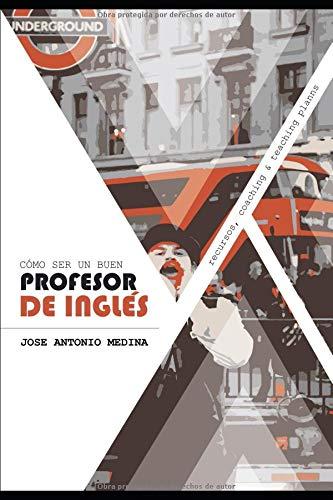 Cómo ser un buen profesor de inglés Recursos, coaching y teaching planns  [Medina Camas, José Antonio] (Tapa Blanda)