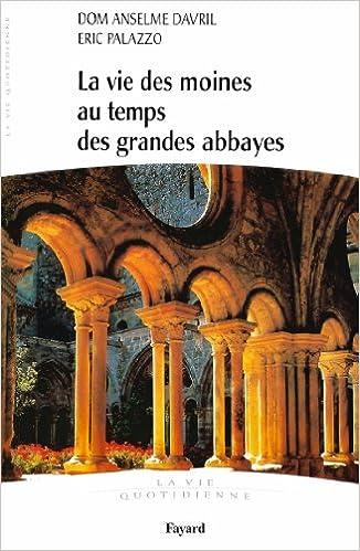 Livres gratuits en ligne La vie des moines au temps des grandes abbayes: La vie quotidienne pdf ebook