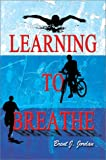 Learning to Breathe, Brent J. Jordan, 0595650090